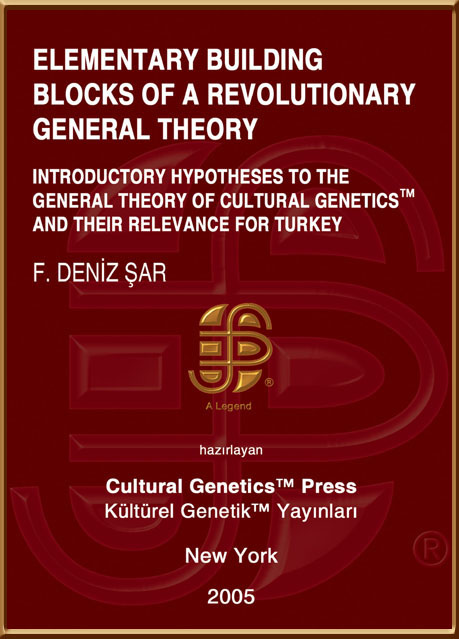 F. Deniz Sar: Elementary Building Blocks of a Revolutionary General Theory, Cultural Genetics Press (TM), New York, 2005.