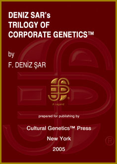 F. Deniz Sar: Deniz Sar's Trilogy of Corporate Genetics (TM), 3 Volumes, Cultural Genetics Press (TM), New York, 2005.